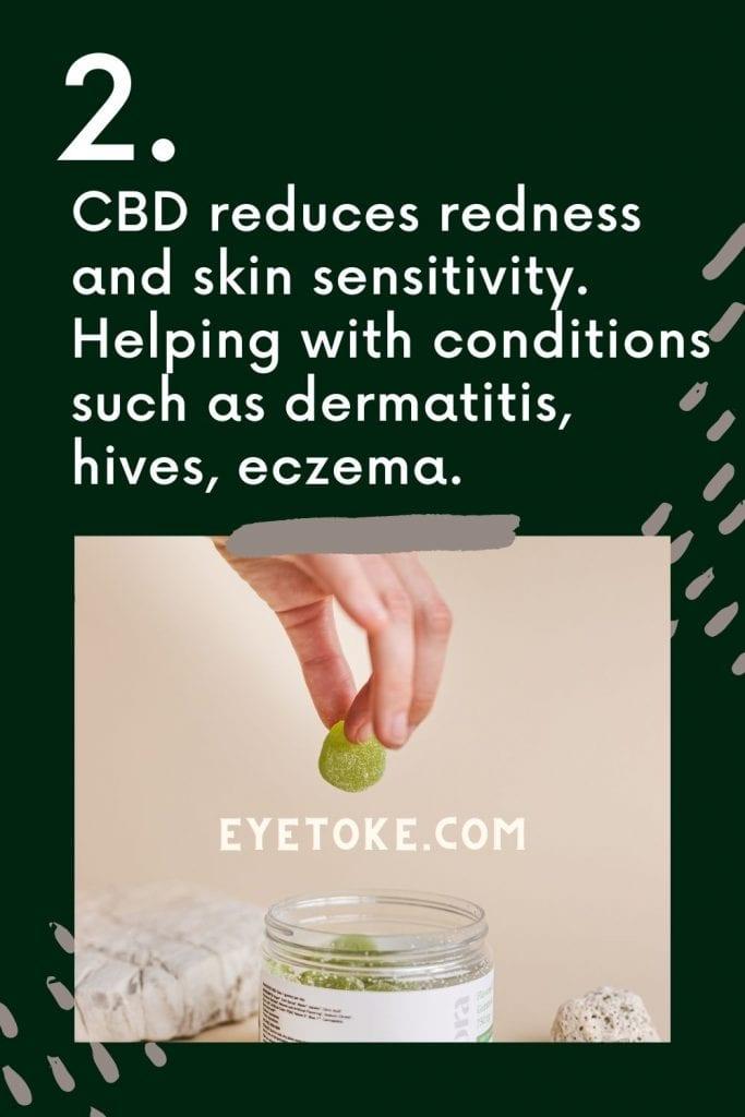 CBD reduces skin sensitivity, redness and inflammation .